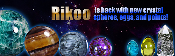Rikoo is back with new crystal spheres, eggs, and points!